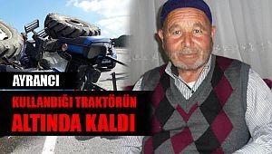 Ayrancı'da Feci Kaza Traktörün Altında Kaldı