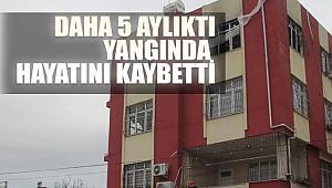 Adana'da 5 aylık bebek yangında hayatını kaybetti