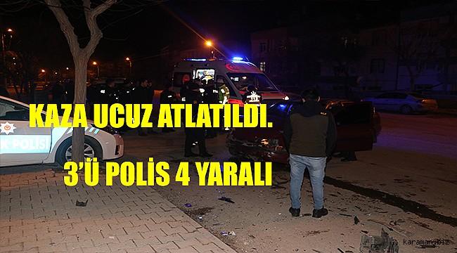 Karaman'da polis aracı kaza yaptı: 3'ü polis 4 yaralı