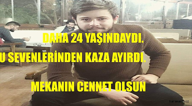 Karaman'lı genç İstanbul'da kazada hayatını kaybetti