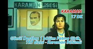 Gönül Dostları 1 bölüm Fatma Girik, TRT dizisi - Karaman Bölümü